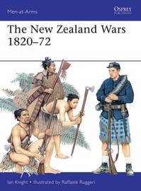 The New Zealand Wars 1820-72 by Ian Knight