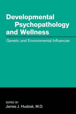 Developmental Psychopathology and Wellness by American Psychopathological Association