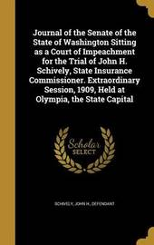 Journal of the Senate of the State of Washington Sitting as a Court of Impeachment for the Trial of John H. Schively, State Insurance Commissioner. Extraordinary Session, 1909, Held at Olympia, the State Capital image