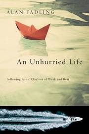 An Unhurried Life by Alan Fadling