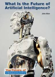 What Is the Future of Artificial Intelligence? by John Allen