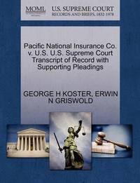 Pacific National Insurance Co. V. U.S. U.S. Supreme Court Transcript of Record with Supporting Pleadings by George H Koster