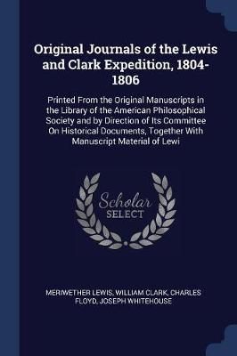 Original Journals of the Lewis and Clark Expedition, 1804-1806 by Meriwether Lewis