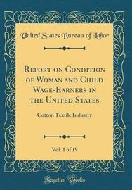 Report on Condition of Woman and Child Wage-Earners in the United States, Vol. 1 of 19 by United States Bureau of Labor