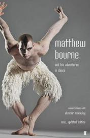 Matthew Bourne and His Adventures in Dance by Matthew Bourne