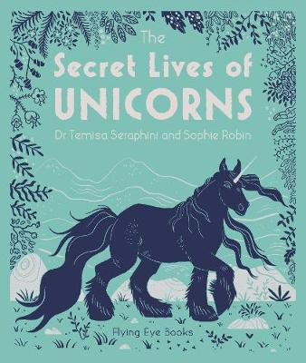 The Secret Lives of Unicorns by Temisa Seraphini