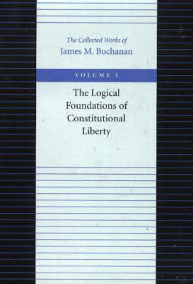 The Logical Foundations of Constitutional Liberty by James M Buchanan image