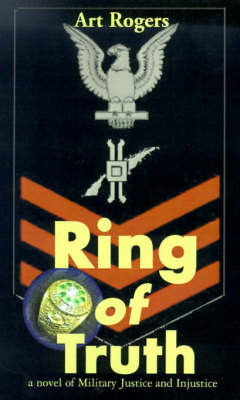Ring of Truth: A Novel of Military Justice and Injustice by Art Rogers image