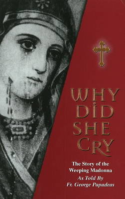 Why Did She Cry: The Story of the Weeping Madonna as Told by Fr. George Papadeas by Fr. George Papadeas image