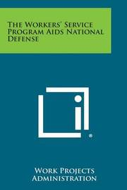 The Workers' Service Program AIDS National Defense by Work Projects Administration