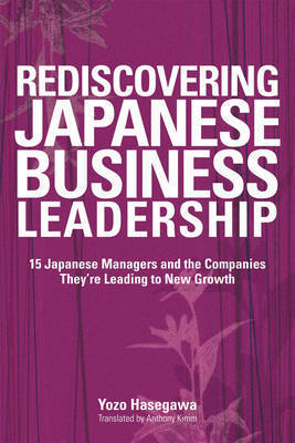 Rediscovering Japanese Business Leadership by Yozo Hasegawa