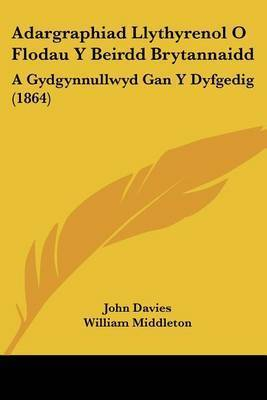 Adargraphiad Llythyrenol O Flodau y Beirdd Brytannaidd: A Gydgynnullwyd Gan y Dyfgedig (1864) by John Davies