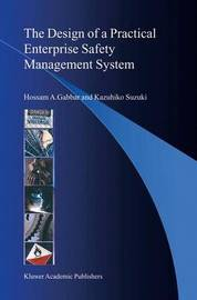 The Design of a Practical Enterprise Safety Management System by Hossam A. Gabbar