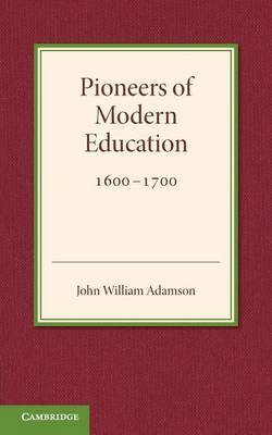 Contributions to the History of Education: Volume 3, Pioneers of Modern Education 1600-1700: Volume 3 by John William Adamson image