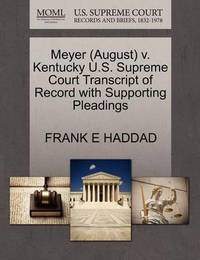 Meyer (August) V. Kentucky U.S. Supreme Court Transcript of Record with Supporting Pleadings by Frank E Haddad