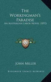 The Workingman's Paradise: An Australian Labor Novel (1892) by John Miller