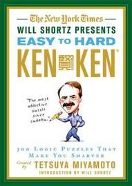The New York Times Will Shortz Presents Easy to Hard KenKen by Tetsuya Miyamoto