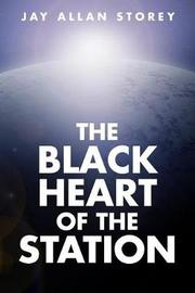 The Black Heart of the Station by Jay Allan Storey image