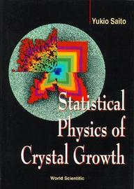 Statistical Physics Of Crystal Growth by Y. Saito