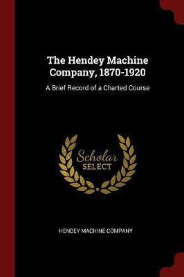 The Hendey Machine Company, 1870-1920