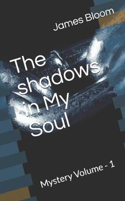 The Shadows in My Soul by James H Bloom image