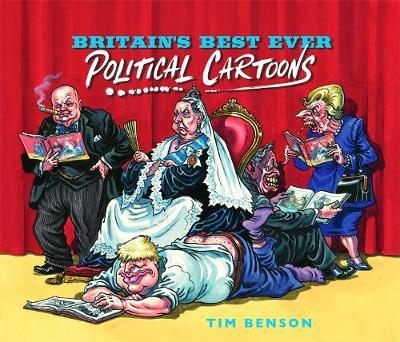 Britain's Best Ever Political Cartoons by Tim Benson