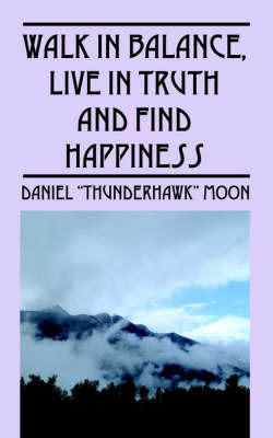 """Walk in Balance, Live in Truth and Find Happiness by Daniel , """"Thunderhawk"""" Moon image"""