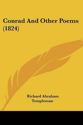 Conrad And Other Poems (1824) by Richard Abraham Templeman