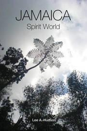 Jamaica Spirit World: A Colloquial Portrayal - Memoirs of a Rural Jamaican Boy by Lee A. Hudson image