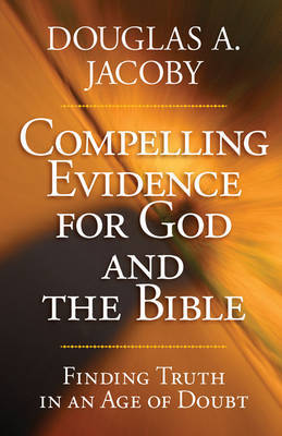 Compelling Evidence for God and the Bible by Douglas A Jacoby image
