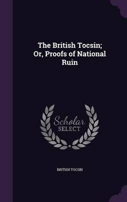 The British Tocsin; Or, Proofs of National Ruin by British Tocsin