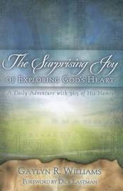 The Surprising Joy of Exploring God's Heart by Gaylyn R. Williams