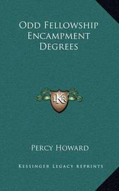 Odd Fellowship Encampment Degrees by Percy Howard