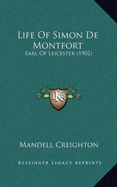 Life of Simon de Montfort: Earl of Leicester (1902) by Mandell Creighton