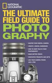 National Geographic: The Ultimate Field Guide to Photography by Bob Martin
