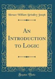 An Introduction to Logic (Classic Reprint) by Horace William Brindley Joseph image