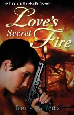 Love's Secret Fire by Rena Koontz