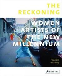 Reckoning: Women Artists of the New Millennium by Eleanor Heartney