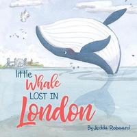 Little Whale Lost in London by Jedda Robaard