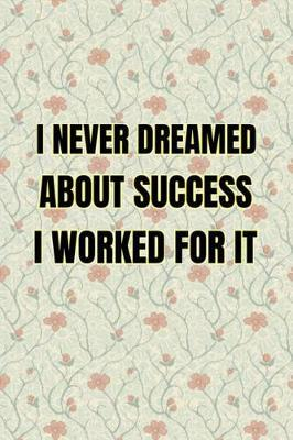 I Never Dreamed About Success I Worked For It by Lola Yayo