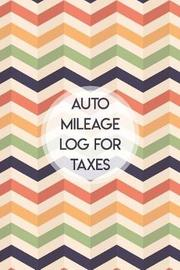 Auto Mileage Log for Taxes by Charles M Robinson