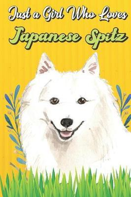 Just a Girl Who Loves Japanese Spitz by Janice H McKlansky Publishing image