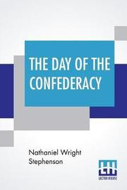 The Day Of The Confederacy by Nathaniel Wright Stephenson image