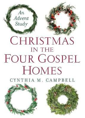 Christmas in the Four Gospel Homes by Cynthia McCall Campbell