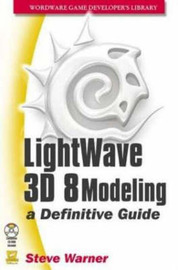 LightWave 3D 8 Modeling: A Definitive Guide by Steve Warner image