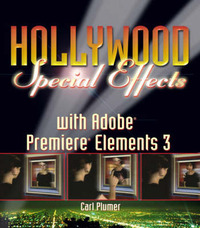 Hollywood Special Effects with Adobe Premiere Elements 3 by Carl Plumer image
