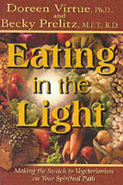 Eating in the Light: Making the Switch to Vegetarianism on Your Spiritual Path by Doreen Virtue image