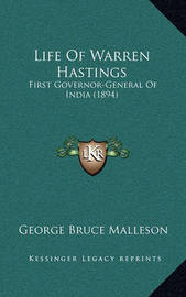 Life of Warren Hastings Life of Warren Hastings: First Governor-General of India (1894) First Governor-General of India (1894) by George Bruce Malleson
