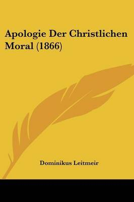 Apologie Der Christlichen Moral (1866) by Dominikus Leitmeir image
