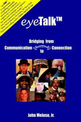Eyetalk, Bridging from Communication to Connection by John Meluso Jr.
